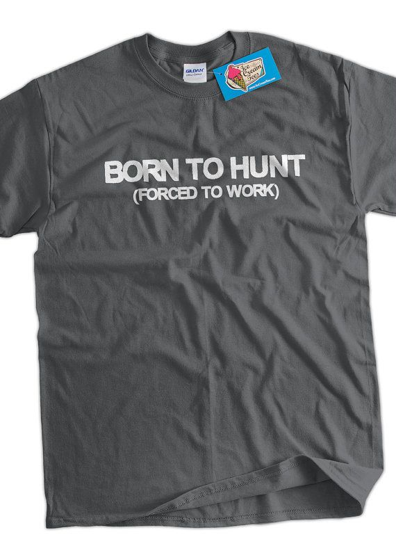 Hey, I found this really awesome Etsy listing at https://www.etsy.com/listing/152142270/funny-hunting-t-shirt-hunter-t-shirt