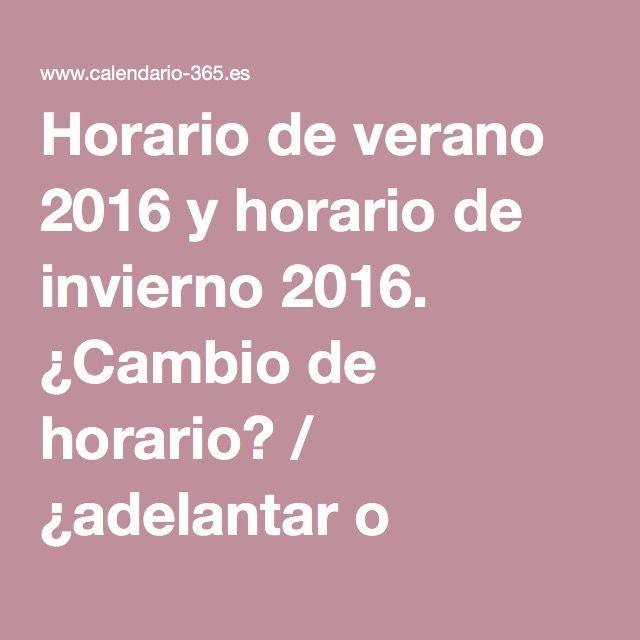 Horario de verano 2016 y horario de invierno 2016. ¿Cambio de horario? / ¿adelantar o atrasar el reloj?