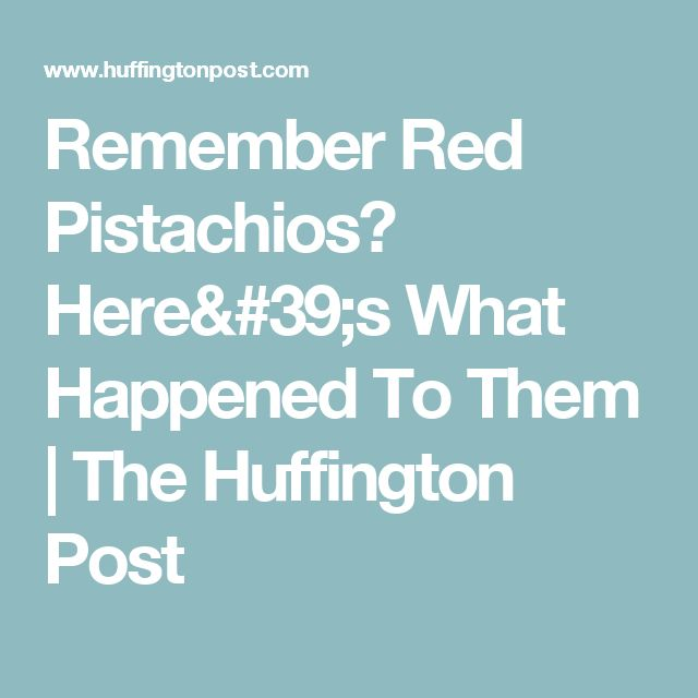 Remember Red Pistachios? Here's What Happened To Them | The Huffington Post