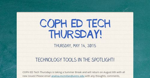 Technology Tools in the Spotlight! COPH ED Tech Thursdays is taking a Summer Break and will return on August 6th with all new issues!...