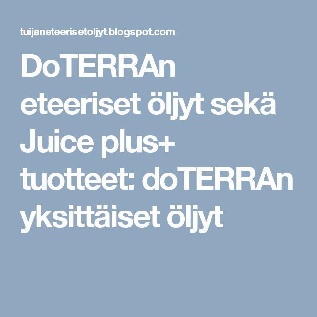 DoTERRAn eteeriset öljyt sekä Juice plus+ tuotteet: doTERRAn yksittäiset öljyt