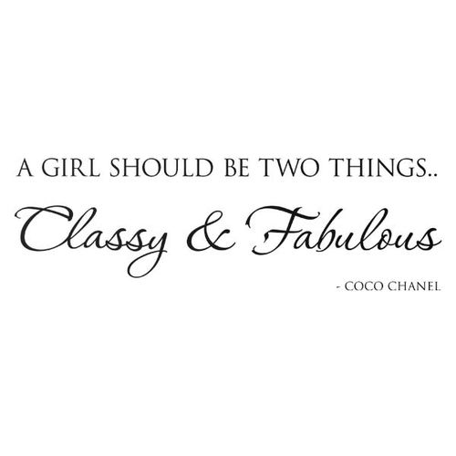 A girl should be two things, classy & fabulous. Coco Chanel