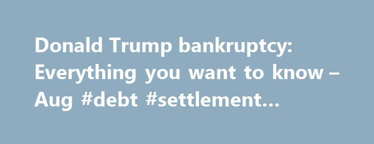 "Donald Trump bankruptcy: Everything you want to know – Aug #debt #settlement #advice http://debt.nef2.com/donald-trump-bankruptcy-everything-you-want-to-know-aug-debt-settlement-advice/  #debt companies # Everything you want to know about Donald Trump's bankruptcies Donald Trump brags about how well his businesses have fared in bankruptcy. And in fact, no major U.S. company has filed for Chapter 11 more than Trump's casino empire in the last 30 years. ""I have used the laws of this country…"
