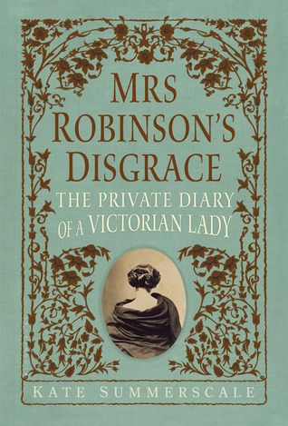 Mrs. Robinson's Disgrace: The Private Diary of a Victorian Lady by Kate Summerscale. Selected by @cathy_library