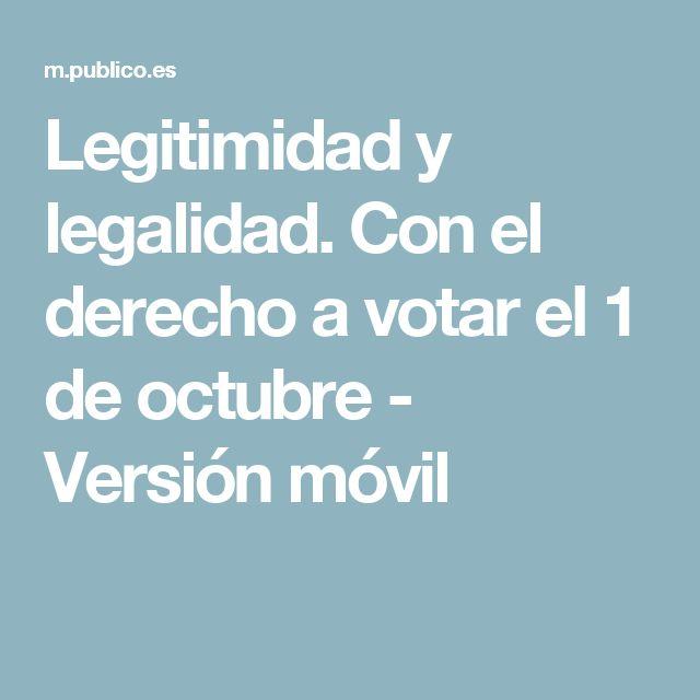 Legitimidad y legalidad. Con el derecho a votar el 1 de octubre - Versión móvil