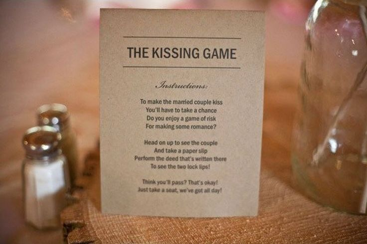 The Kissing Game There's always that one guest who expects the newlyweds to kiss every time he or she clink a glass. And kissing on command gets old — fast. Why not make it more challenging? In a fishbowl, add tasks a guest can perform to get u to kiss. Some suggestions: Kiss your significant other.  Show off your best dance moves.  Tell us a joke & make us laugh.  Get your table to play duck-duck-goose w you.   The guest can either choose to perform the task or take a seat and try again…