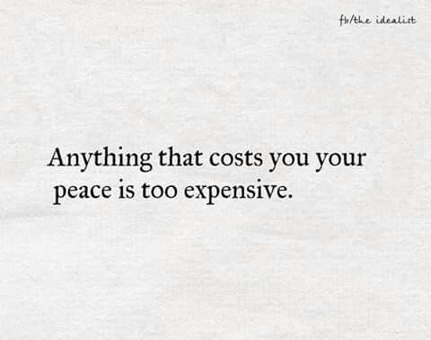 Anything that costs you your peace is too expensive. #quote #quotes #inspiration