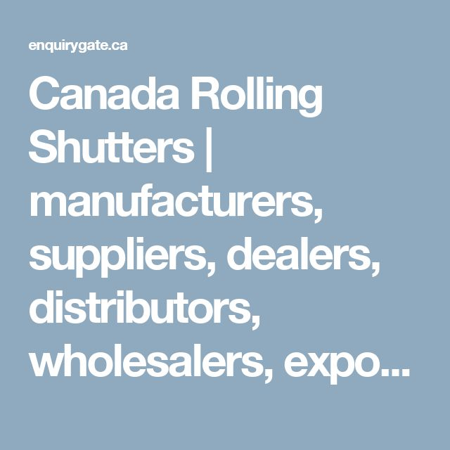 Canada Rolling Shutters | manufacturers, suppliers, dealers, distributors, wholesalers, exporters, and importers in Canada - at Enquiry Gate Canada