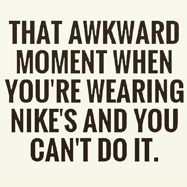That awkward moment when you're wearing nike's and you can't do it.