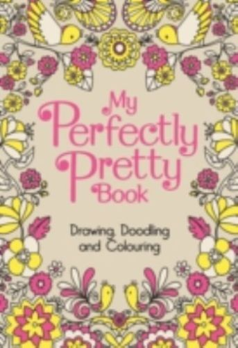 My Perfectly Pretty Book Drawing Doodling And Colouring Hardcover