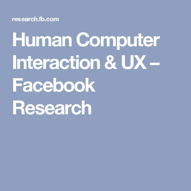 Human Computer Interaction & UX – Facebook Research