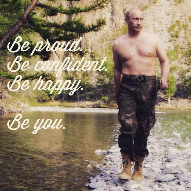 Funny Putin Be Proud, Confident, Happy. Be You.