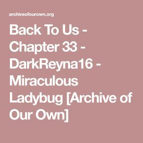 Back To Us - Chapter 33 - DarkReyna16 - Miraculous Ladybug [Archive of Our Own]