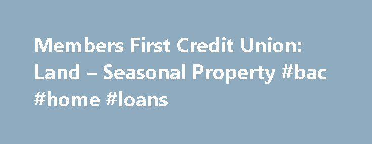 Members First Credit Union: Land – Seasonal Property #bac #home #loans http://loans.remmont.com/members-first-credit-union-land-seasonal-property-bac-home-loans/  #land loans # Land Seasonal Property Did you find the perfect piece of land? Or perhaps you're looking for a second home in the White Mountains? Members First can help! Finding the perfect home can be tough. Sometimes, the best answer is to buy the land and build your dream home in the future. We […]The post Members First Credit…
