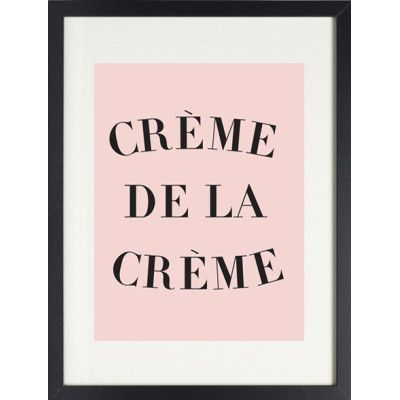 For the Creme de la Creme in your life.