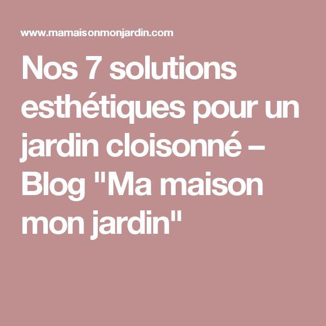 """Nos 7 solutions esthétiques pour un jardin cloisonné – Blog """"Ma maison mon jardin"""""""
