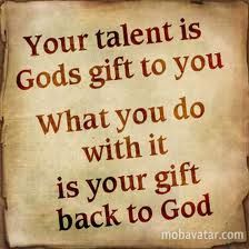 Gifts and talents. Beautifully said.