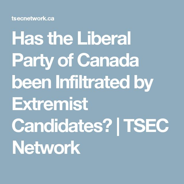Has the Liberal Party of Canada been Infiltrated by Extremist Candidates? | TSEC Network
