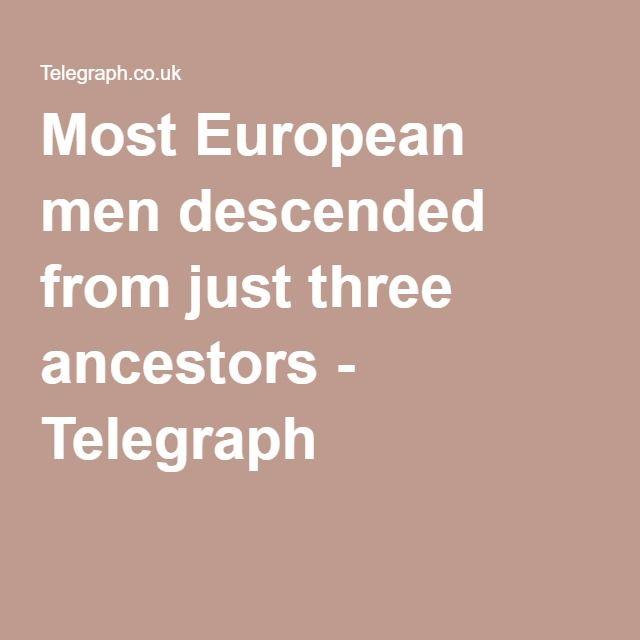 Most European men descended from just three ancestors - Telegraph