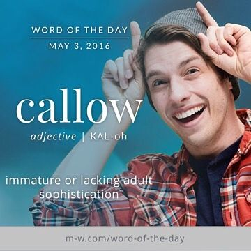 "The #WordOfTheDay is 'callow', as in the sentence ""she no longer had time for…"