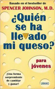 ?Quien se ha llevado mi queso?: Para jovenes (Who Moved My Cheese?: For Teens)