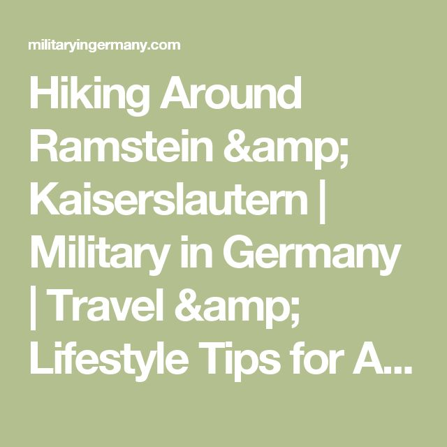 Hiking Around Ramstein & Kaiserslautern | Military in Germany | Travel & Lifestyle Tips for American Families Living in Germany