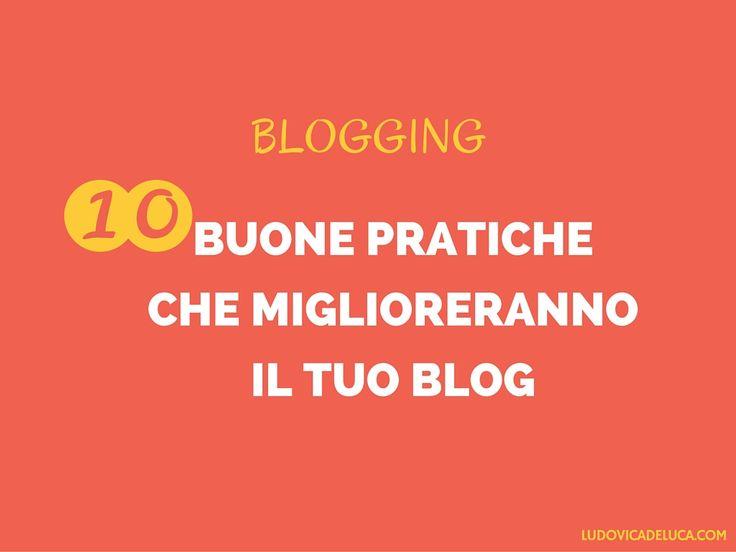 Blogging: 10 buone pratiche che miglioreranno il tuo blog