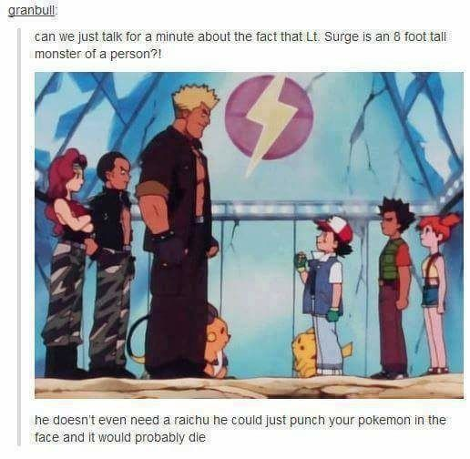 This truth about Lt. Surge. | 18 Funny Tumblr Posts You'll Literally Only Get If You Know Pokémon