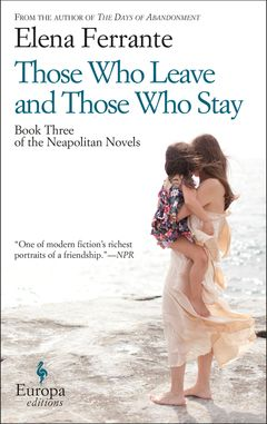 Those Who Leave and Those Who Stay, by Elena Ferrante. Since the publication of My Brilliant Friend, the first of the Neapolitan novels, Elena Ferrante's fame as one of our most compelling, insightful, and stylish contemporary authors has grown enormously. In this third Neapolitan novel, Elena and Lila, the two girls whom readers first met in My Brilliant Friend, have become women.