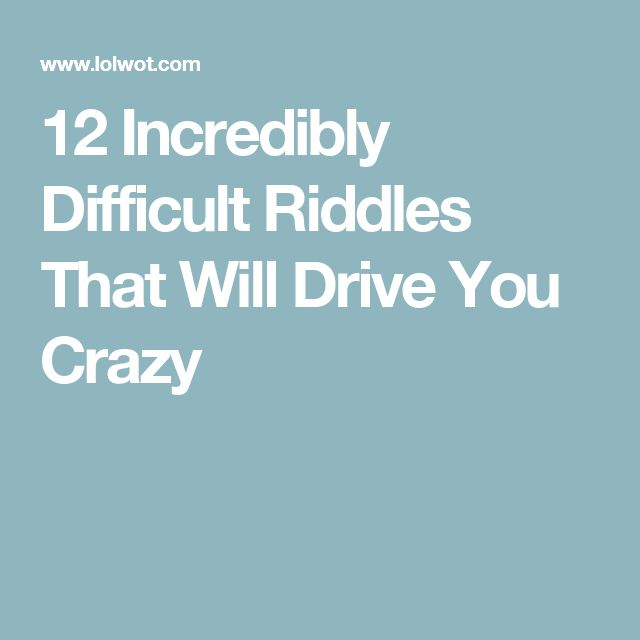 12 Incredibly Difficult Riddles That Will Drive You Crazy