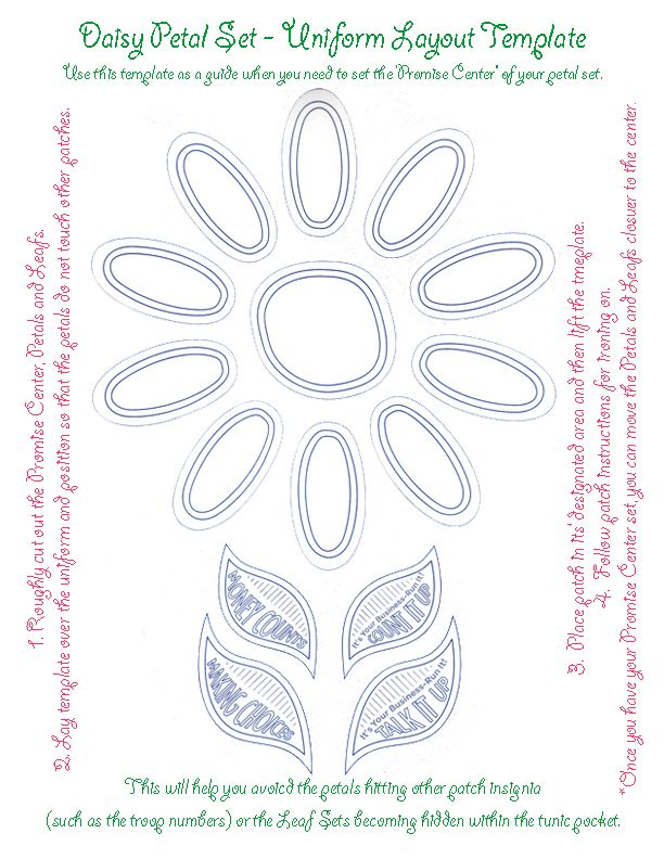 "Daisy Petal Set - Uniform Layout Template. Use this template as a guide when you need to set the 'Promise Center"" of your petal set. This will help you avoid the petals hitting other patch insignia (such as the troop numbers) or the Leaf Sets becoming hidden within the tunic pocket. * Save to your computer and print at full page/ 8.5""X11""."