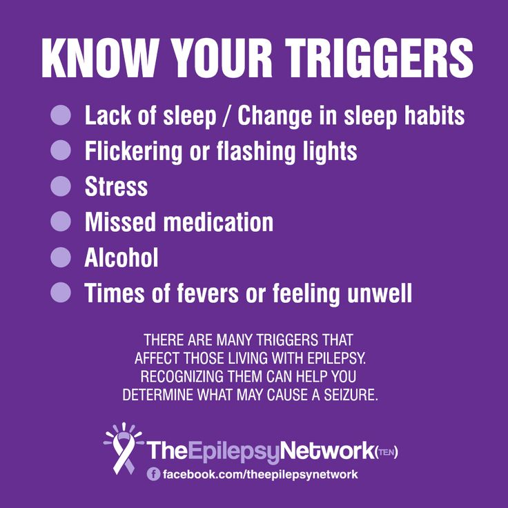 There are many triggers that affect those living with \epilepsy. Recognizing them can help you determine what may cause a seizure.