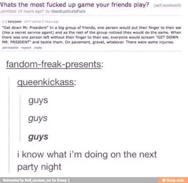 OH MY GOD MY FRIENDS AND I PLAY THIS GAME ALL THE TIME NO JOKE ITS AMAZING