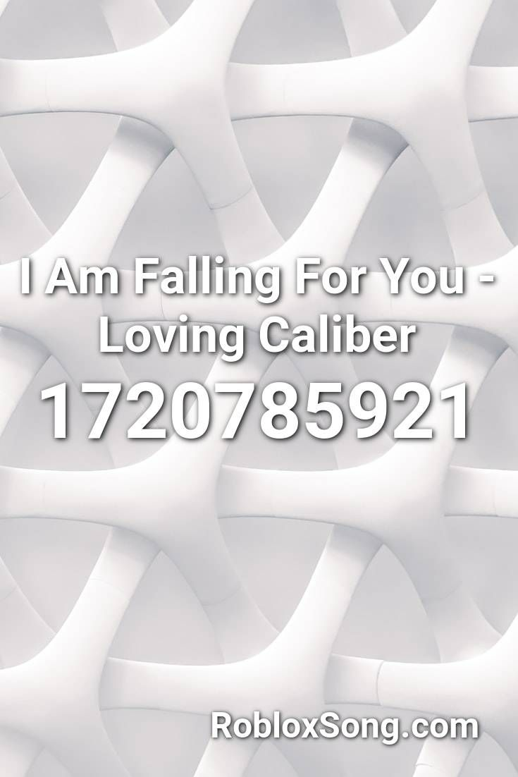 I Am Falling For You Loving Caliber Roblox Id Roblox Music