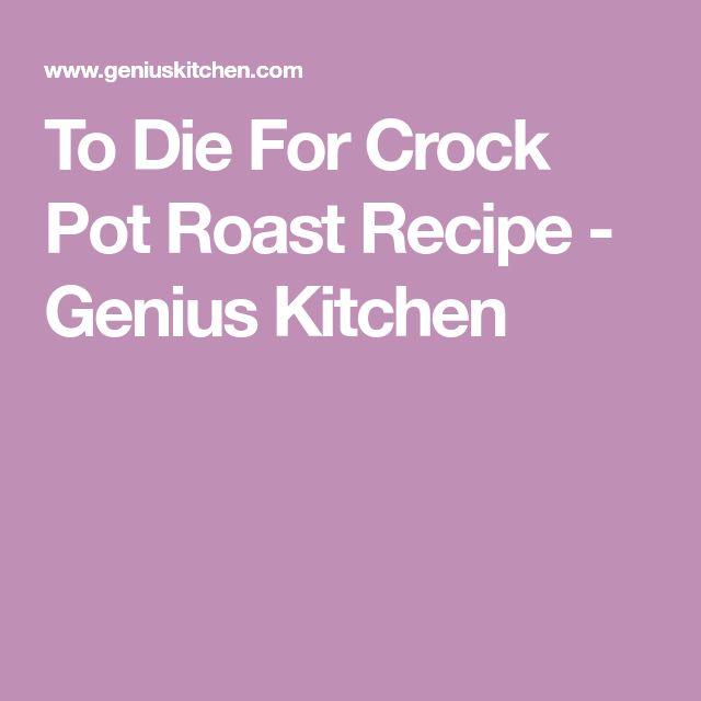 To Die For Crock Pot Roast Recipe - Genius Kitchen