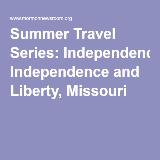 Summer Travel Series: Independence and Liberty, Missouri