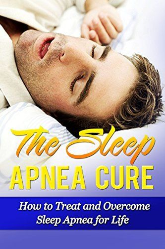 The Sleep Apnea Cure: How to Treat and Overcome Sleep Apnea for Life (Sleep Apnea Cure, Sleep Apnea Treatment, Sleep Apnea CPAP, Sleep Disorder, Sleep Apnea Pillow, Sleep Apnea Insomnia) by Michael Goldstein, http://www.amazon.com/dp/B00L5GGVFG/ref=cm_sw_r_pi_dp_n5yYtb1N76N6B