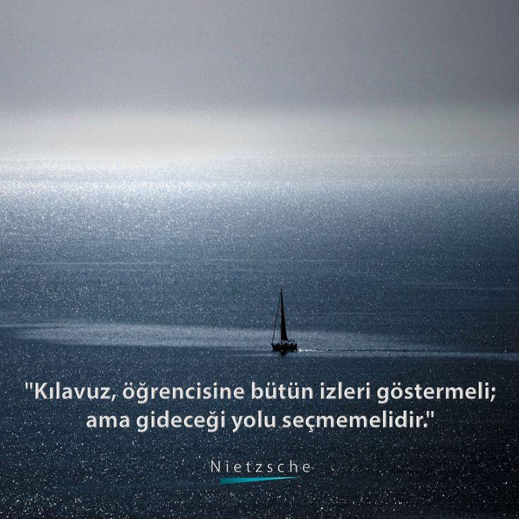 """""""Kılavuz, öğrencisine bütün izleri göstermeli; ama gideceği yolu seçmemelidir."""" Nietzsche"""