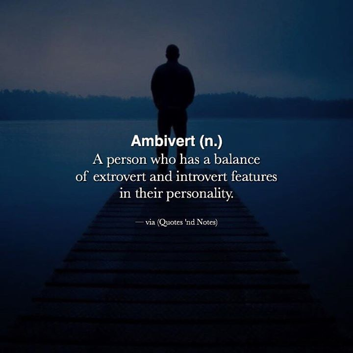 Ambivert (n.) a person who has a balance of extrovert and introvert features in their personality. via (http://ift.tt/2j003xP)