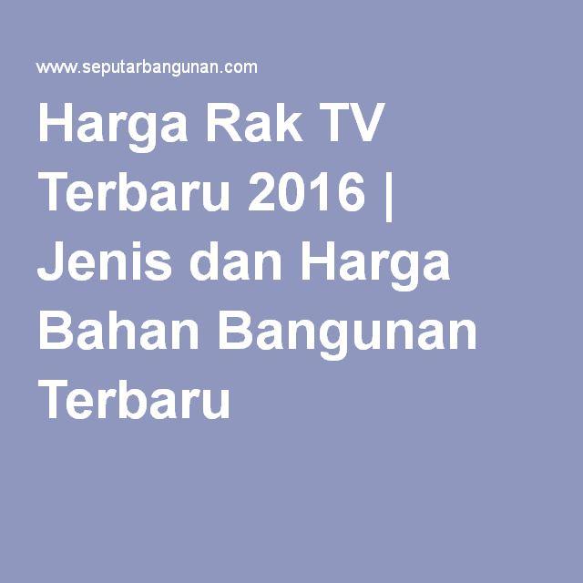 Harga Rak TV Terbaru 2016 | Jenis dan Harga Bahan Bangunan Terbaru