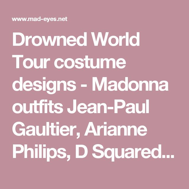 Drowned World Tour costume designs - Madonna outfits Jean-Paul Gaultier, Arianne Philips, D Squared | Mad-Eyes