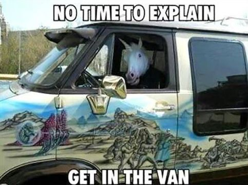 No time to explain...get in the van!: