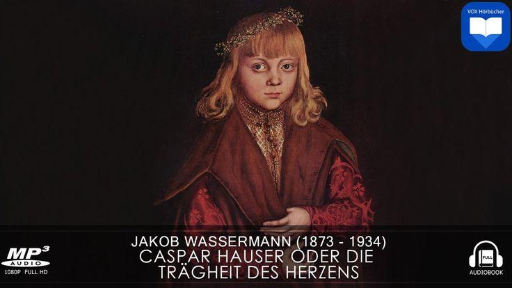 Hörbuch: Caspar Hauser oder Die Trägheit des Herzens von Jakob Wassermann