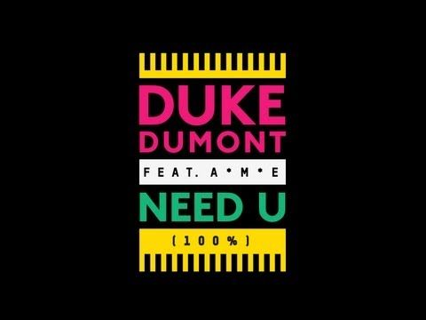 Duke Dumont - Need U (100%) feat. A*M*E
