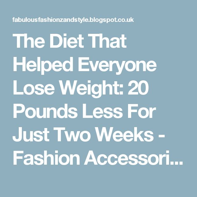 The Diet That Helped Everyone Lose Weight: 20 Pounds Less For Just Two Weeks - Fashion Accessories And Style