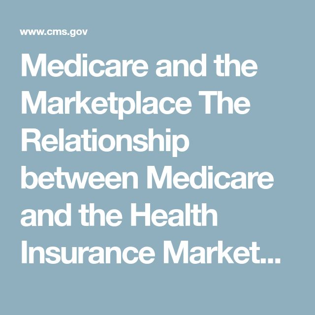 Medicare and the Marketplace    The Relationship between Medicare and the Health Insurance Marketplace