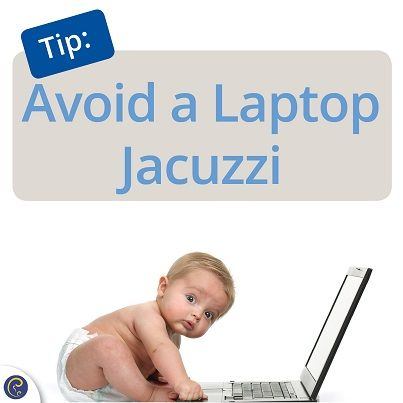 Men - Keep Cool!  Overheating can affect sperm quality. Avoid hot spas, saunas, tight jeans or even sitting with your laptop on your lap.