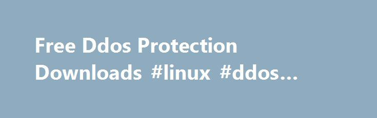 Free Ddos Protection Downloads #linux #ddos #protection http://atlanta.nef2.com/free-ddos-protection-downloads-linux-ddos-protection/  # Download Ddos Protection Linux Software WANGuard Platform v.2.0 Andrisoft WANGuard Platform is an easy to use software that monitors networks via Port Mirroring / Catalyst Switched Port Analyzer (SPAN) / Ethernet TAP / Inline Deployment, or Cisco NetFlow / Huawei NetStream and it protects networks by rerouting. Protection! Enterprise v.4.5 Protection…