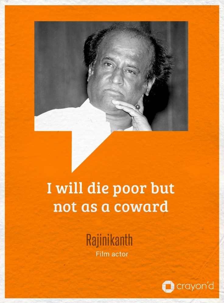 """""""I will die poor but not as a coward""""   #Quote by Superstar Rajinikanth, Film Actor."""