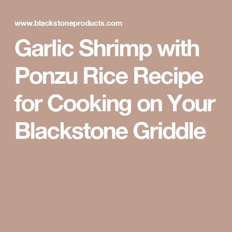 Garlic Shrimp with Ponzu Rice Recipe for Cooking on Your Blackstone Griddle